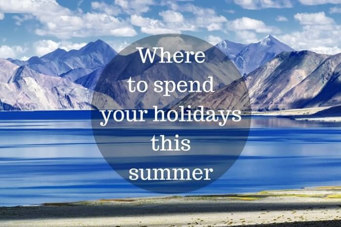 Perfect Destinations during Summer Holidays