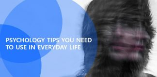 PSYCHOLOGY TIPS YOU NEED TO USE IN EVERYDAY LIFE