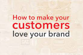 How to Make Customers Love Your Brand
